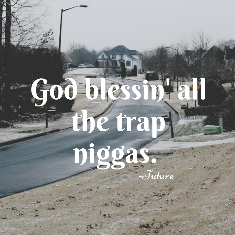 God blessin' all the trap niggas..png