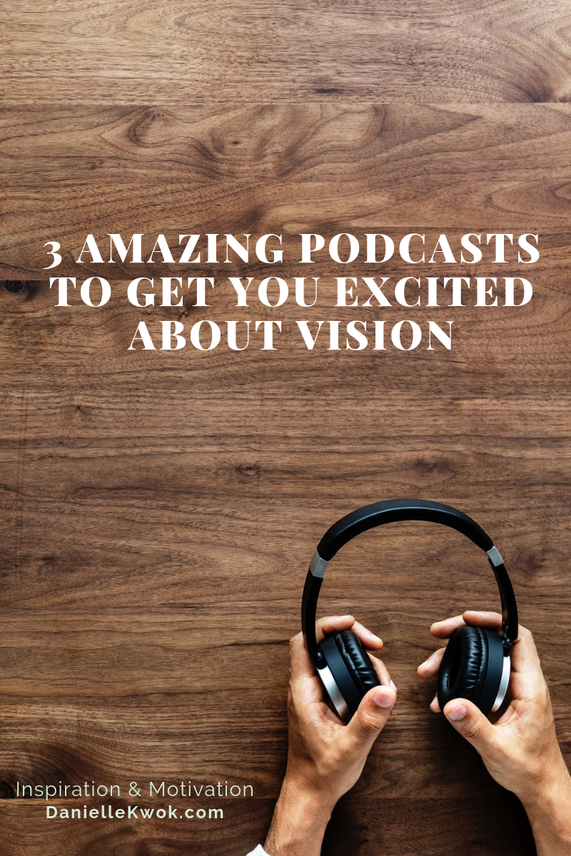 3 amazing podcasts to get you excited about vision_blog.png