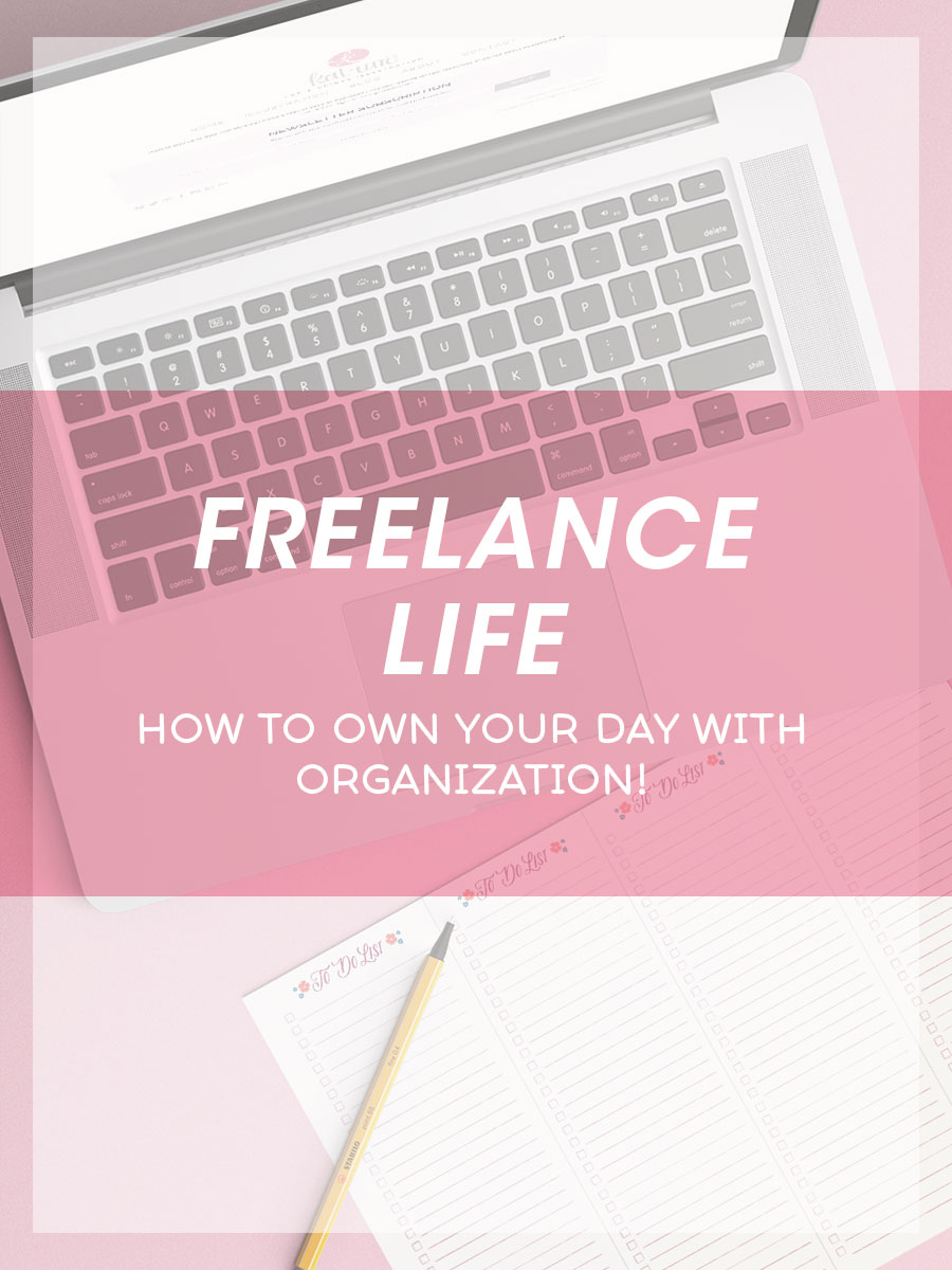 Freelance Life - How to Own Your Day with Organization!