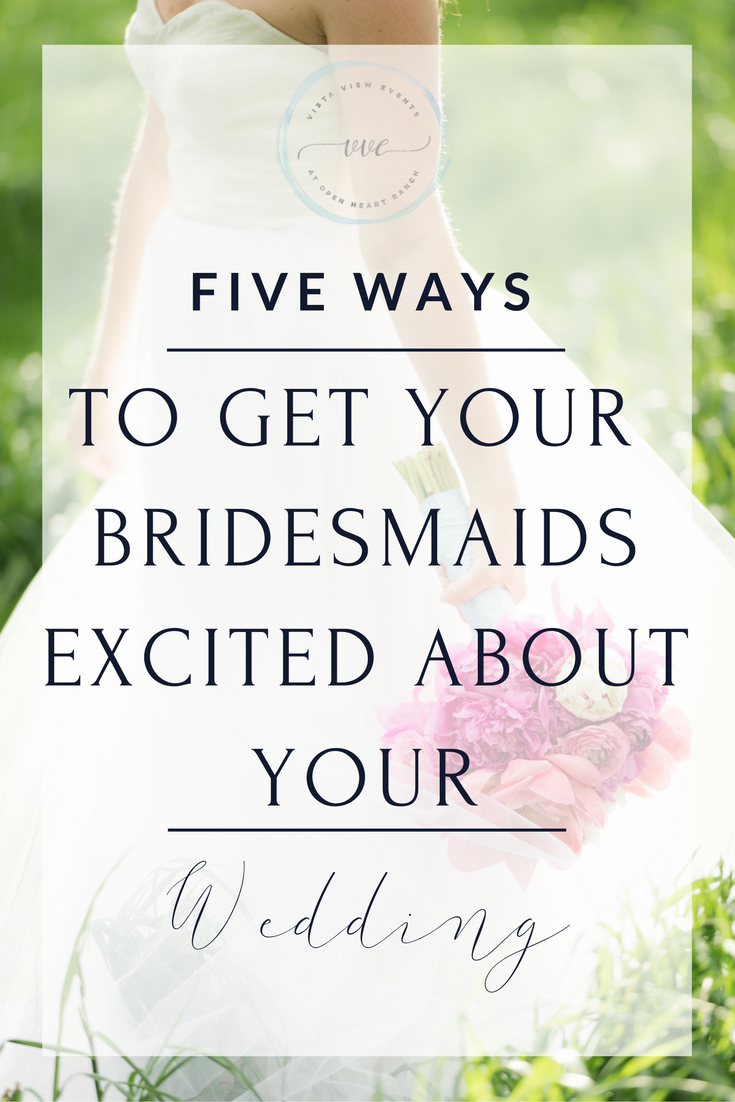 How to Get Your Bridesmaids Excited about your wedding