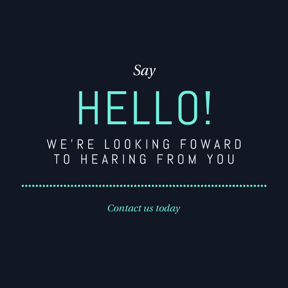 Say hello! We're looking forward to hearing from you. Contact us today.