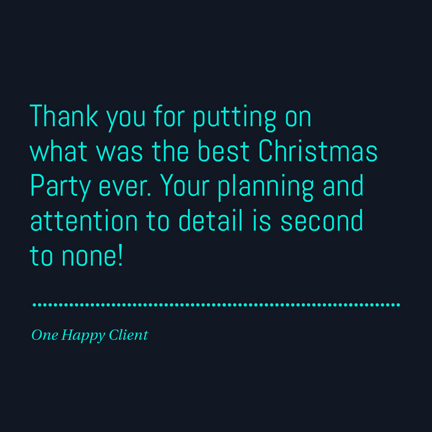 Thank you for putting on what was the best Christmas Party ever. Your planning and attention to detail is second to none!