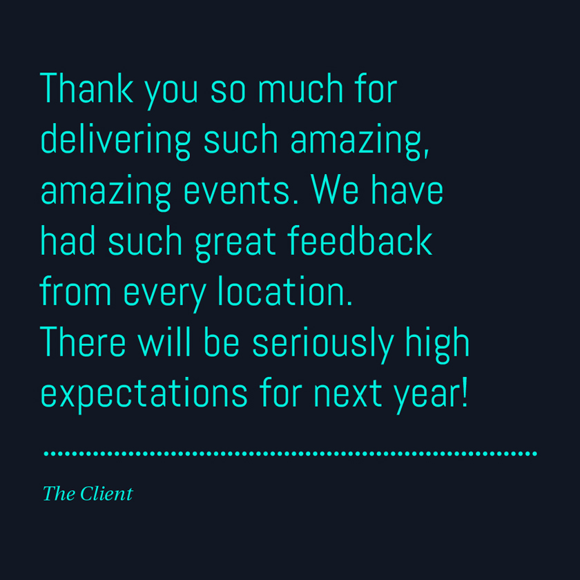 Thank you so much for delivering such amazing, amazing events. We have had such great feedback from every location. There will be seriously high expectations for next year!