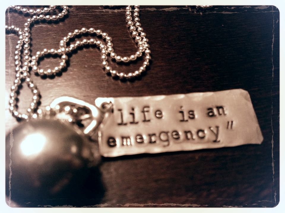 Because life is an emergency.