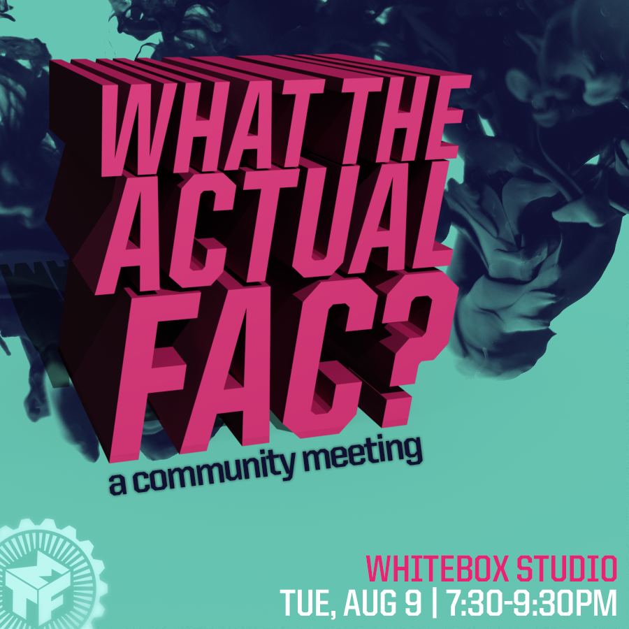 What The Actual Fac? A Community Meeting