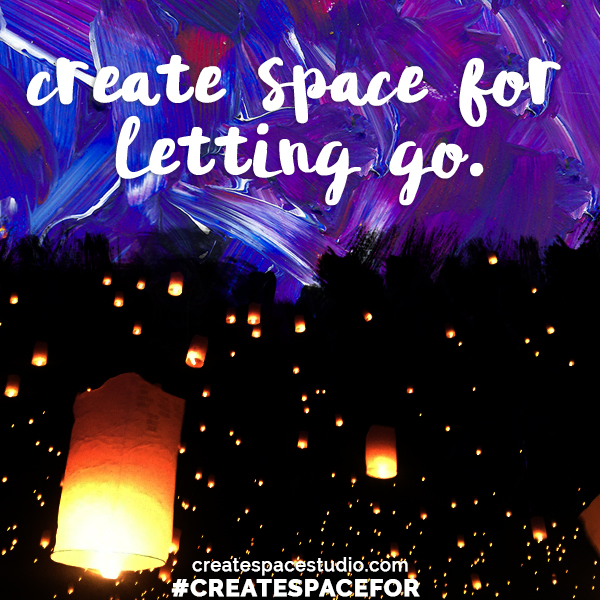 Create Space For Letting Go