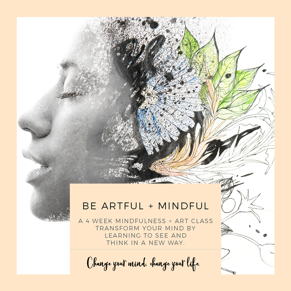 be Artful + Mindful - a 4 week online mindfulness and art class to transform how you think and how you see the world. artformindfulness.com