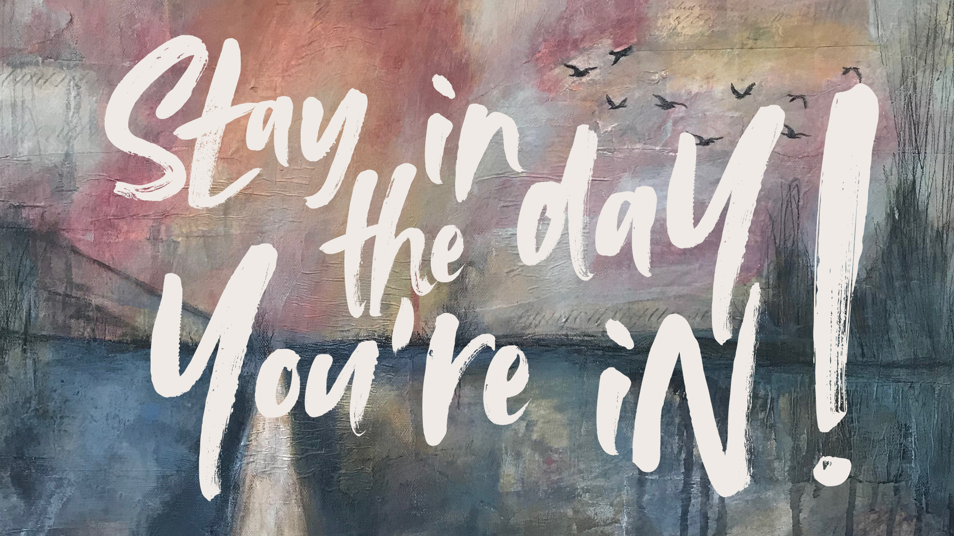 Desktop background - a loving reminder from Createspacestudio.com to stay in the day you're in.