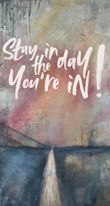 Phone Background - to remind you to stay in the day you're in. From Cheryl Sosnowski at createspacestudio.com