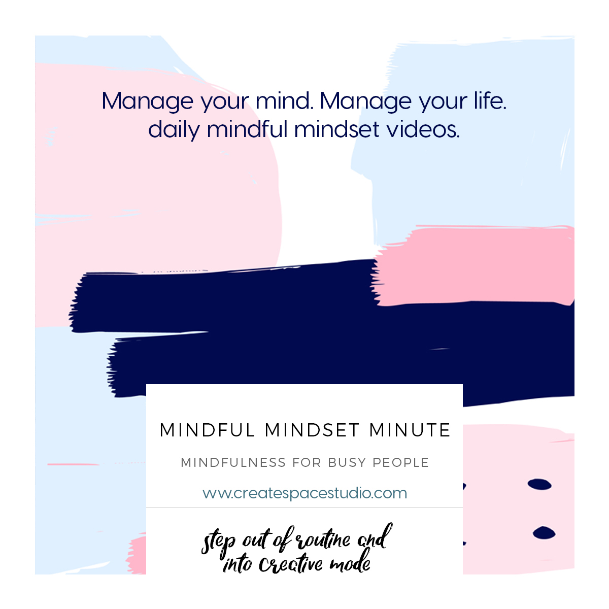 Step out of routine and into creative mode - mindful mindset minute with Cheryl Sosnowski createspacestuio.com