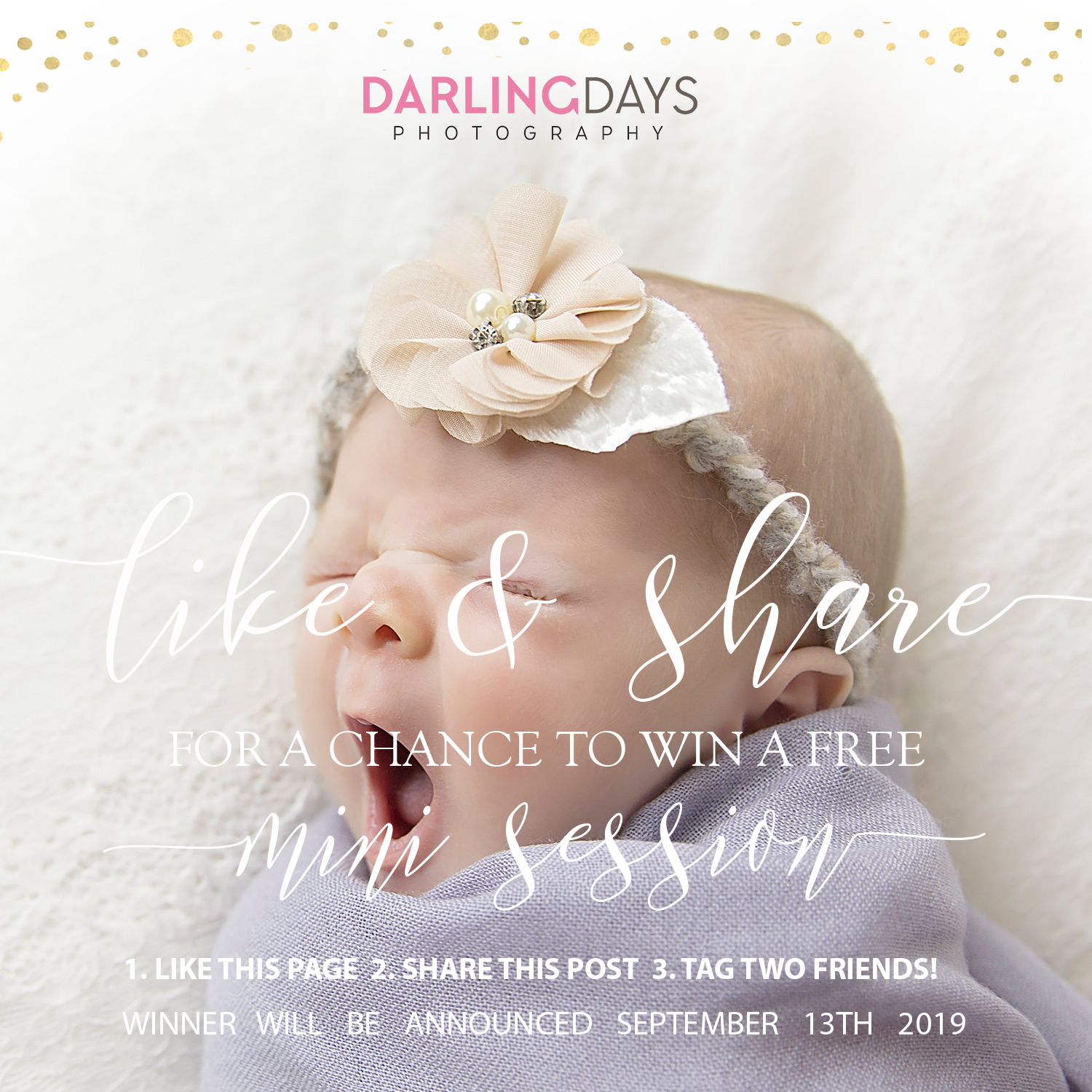 Win A Mini Session - How to enter? 1) Like Darling Days Photography on Instagram and/or Facebook 2) Share the contest post on Instagram and/or Facebook 3) Tag 2 friends on Instagram and/or FacebookBONUS ENTRY: CLICK HEREIt's that simple! We will be announcing the winner on September 13th, 2019 on social media.What if you don't win? We are still having a promotion this month. 20% off all sessions booked in September!