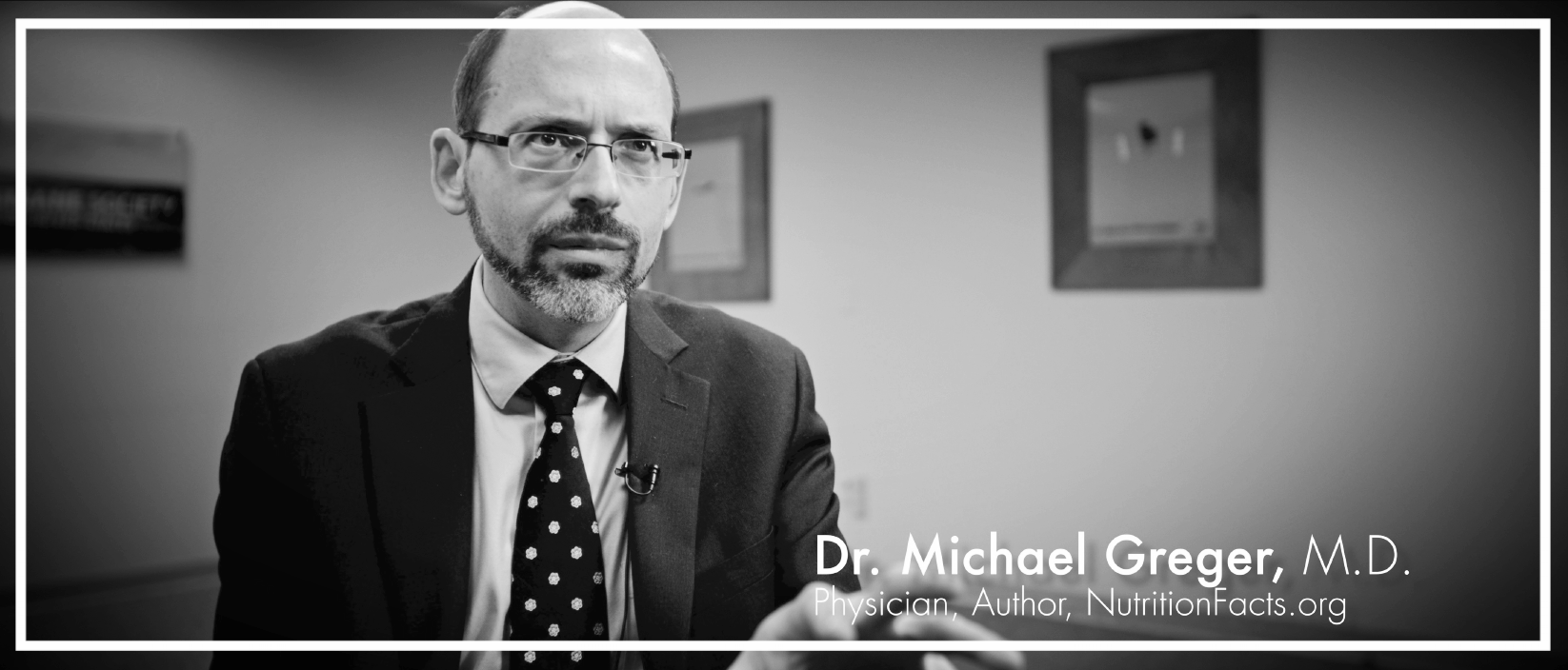 Dr. Michael Greger  is a physician, author, and internationally recognized speaker on a number of important public health issues. His latest book  How Not to Die  made the New York Times best seller list three times. A founding member of the American College of Lifestyle Medicine, he is a graduate of Cornell University School of Agriculture and Tufts University School of Medicine.