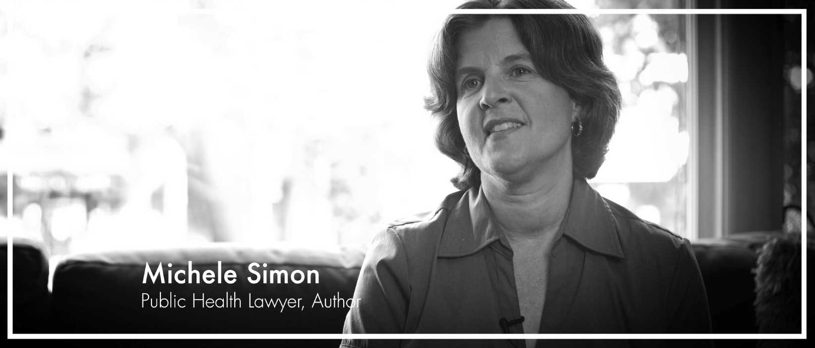 Michele Simon  is a public health lawyer specializing in legal strategies to counter corporate tactics that harm the public's health. Simon has been researching and writing about the food industry and food politics since 1996. Her first book,  Appetite for Profit: How the Food Industry Undermines Our Health and How to Fight Back , was published by Nation Books in 2006. Her groundbreaking 2007 report on alcoholic energy drinks led to federal action. She has a master's degree in public health from Yale University and received her law degree from the University of California, Hastings College of the Law.