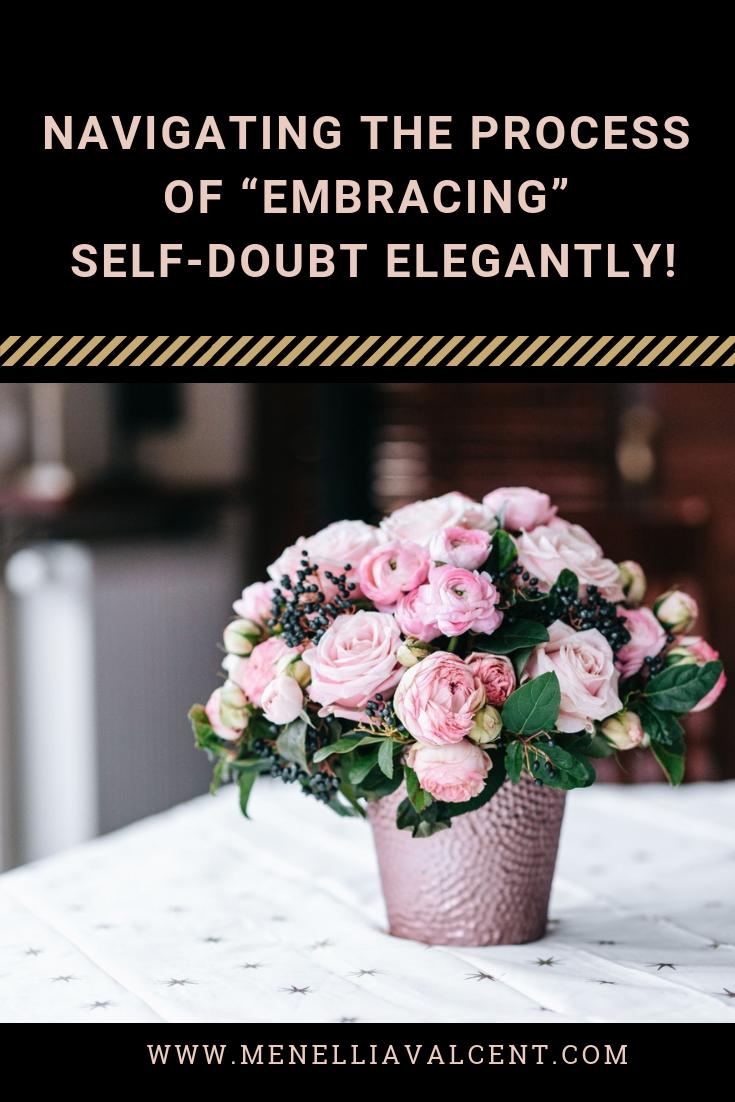 "Navigating The Process Of ""Embracing"" Self-Doubt Elegantly! #self-doubt #motivation #joy #lifestyletips.png"