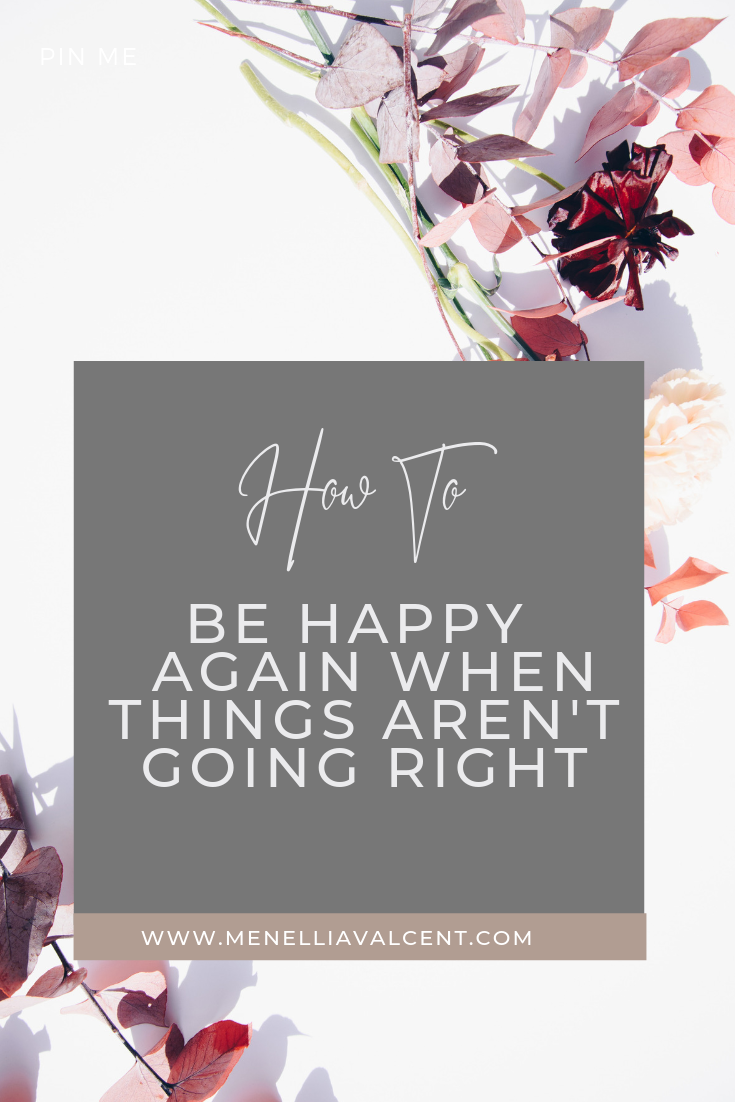 How to be happy in life again when things aren't going right #happiness #selflove #selfworth #lifestyle #joy #intentionalliving #slowingdown #morningroutine #happinessquotes..png