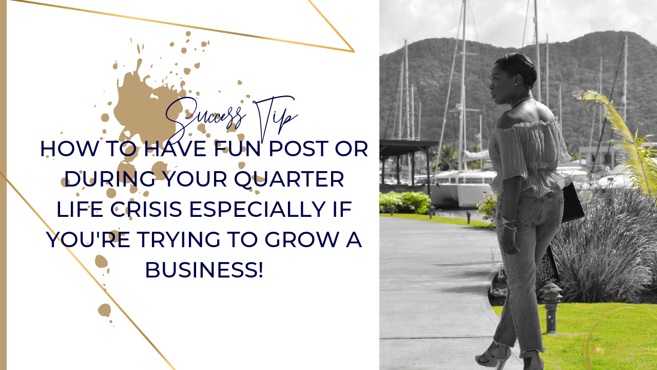 HOW TO HAVE FUN POST OR DURING YOUR QUARTER LIFE CRISIS ESPECIALLY IF YOU'RE TRYING TO GROW A BUSINESS! (1).png