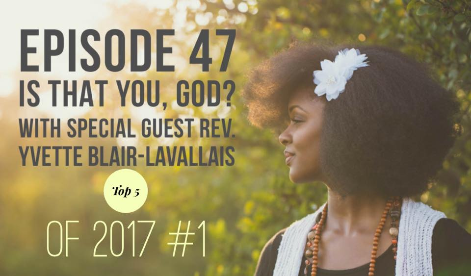 """Top 5 of 2017: #1 Is That You, God?  Discerning the voice of God can be a difficult thing to do, especially in today's society where we constantly hear the voices of others via text messages, facetime, and social media. God is calling us to, """"be still and know"""" that He wants relationship with us so we will know His voice when He calls. Join me and my special guest, Rev. Yvette Blair-Lavallais, for Episode 47 """"Is That You, God?"""""""