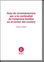 Guia de recomanaciones per a la continuïtat de l'empresa familiar en el sector comerç
