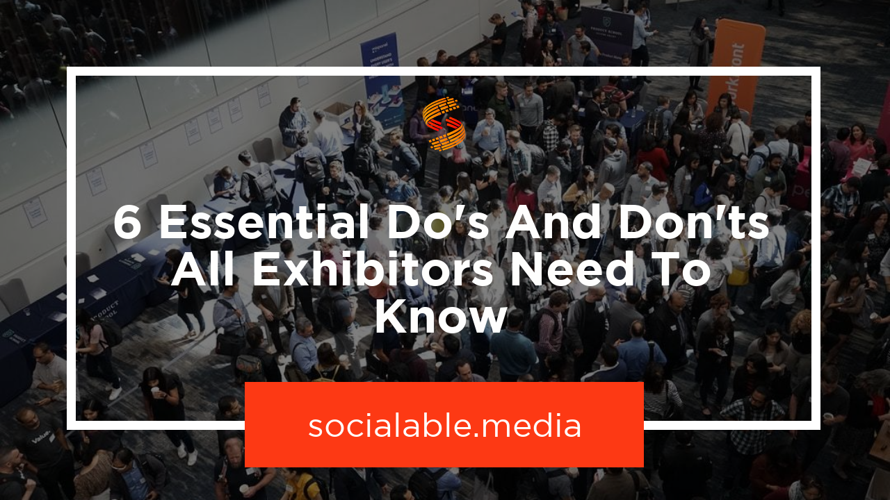 6 Essential Do's and Don'ts All Exhibitors Need to Know