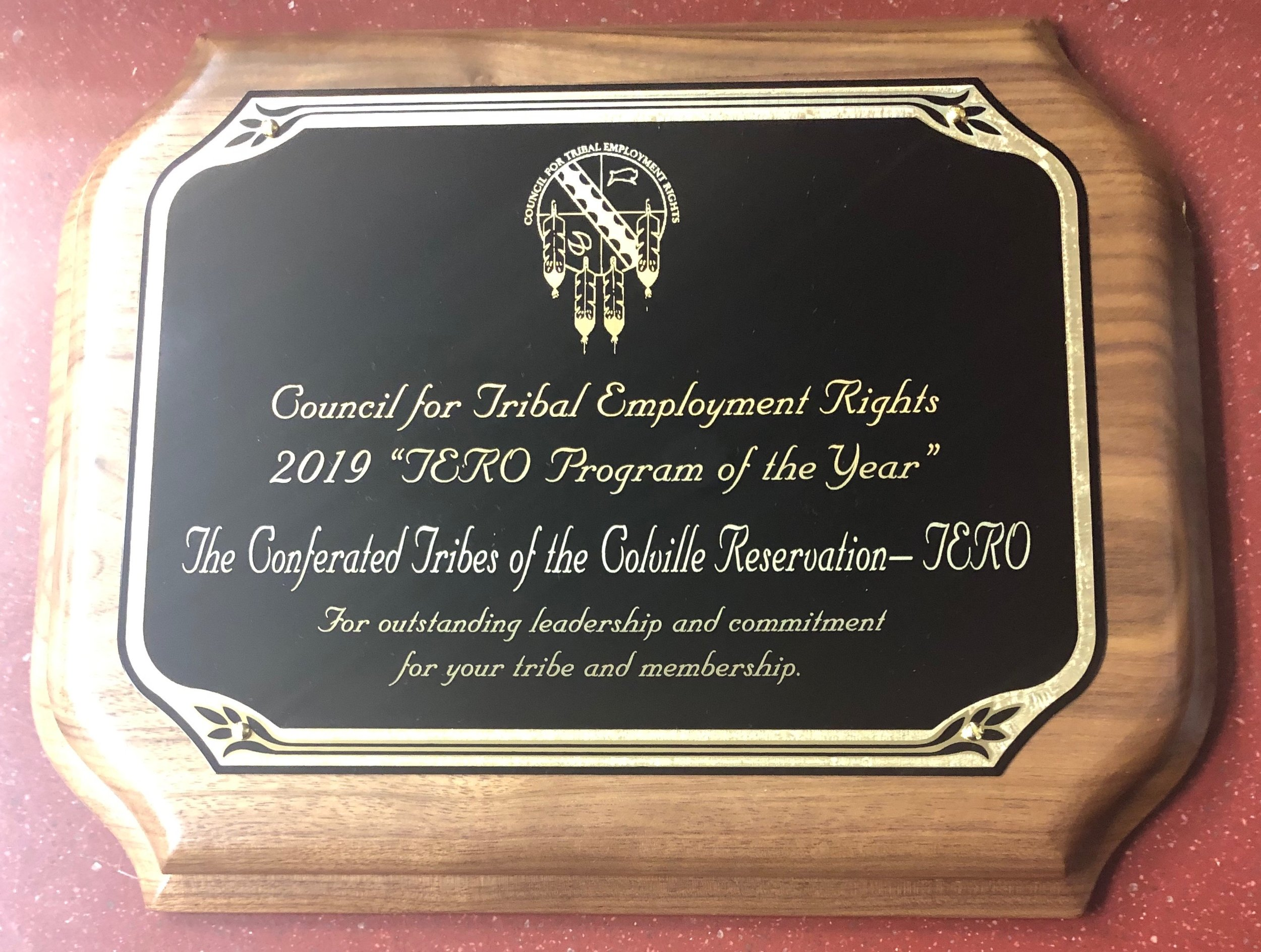 TERO wins national program of the year.  The Council for Tribal Employment Rights has awarded the Confederated Tribes of the Colville Reservation's TERO department as the 2019 program of the year. The award goes to a program for outstanding leadership and commitment for your tribe and membership. TERO director John MacClain received a plaque commemorating the achievement.