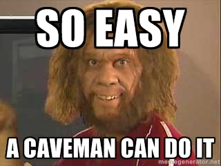 So easy even a caveman can do it