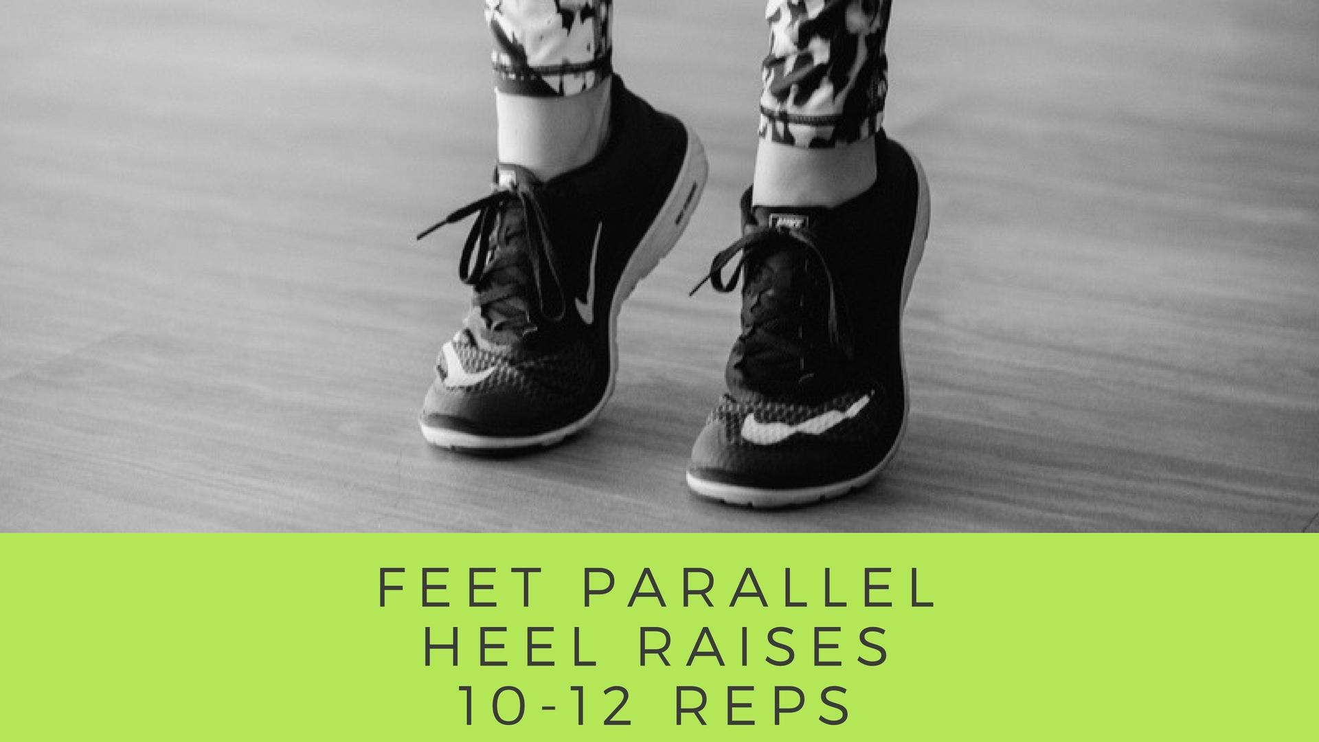 Feet Parallel / Heel Raises