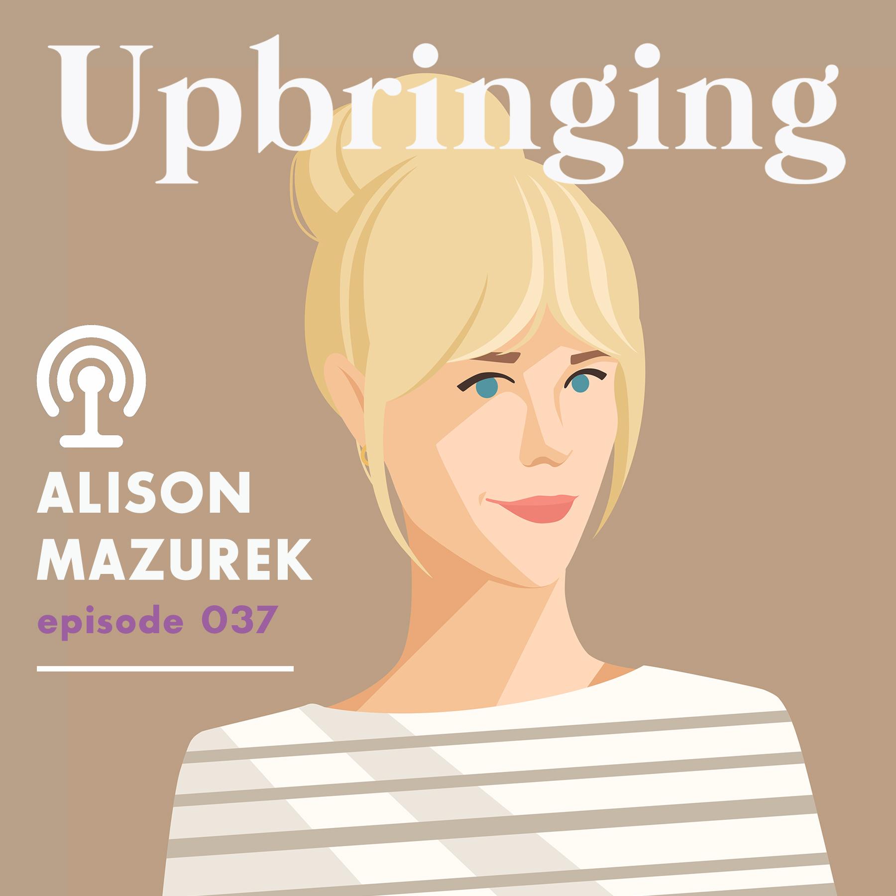 Convo: Alison Mazurek Blogger / Designer - Upbringing Podcast Episode 37