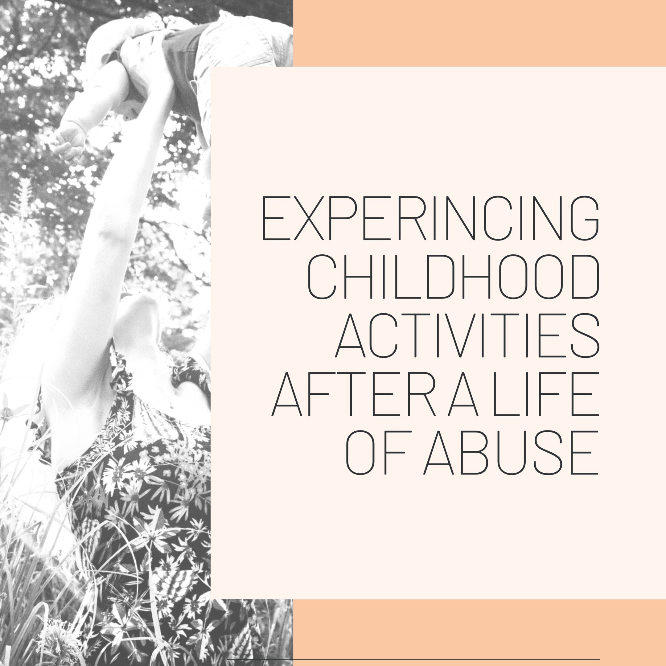 "Black and white photo of a mother with her child. Text on peach and orange background says, ""Experiencing Childhood Activities After A Life Of Abuse""."