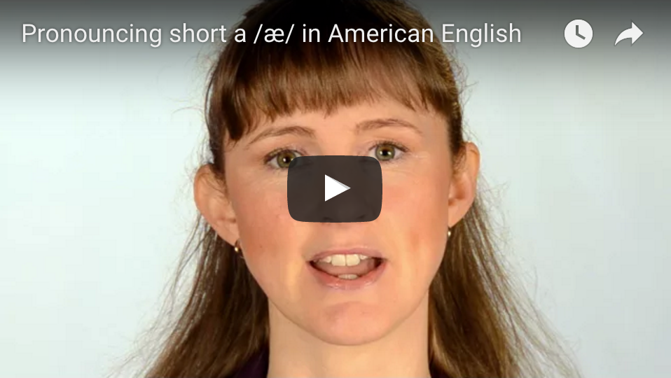 Watch our video about pronouncing the short a sound.