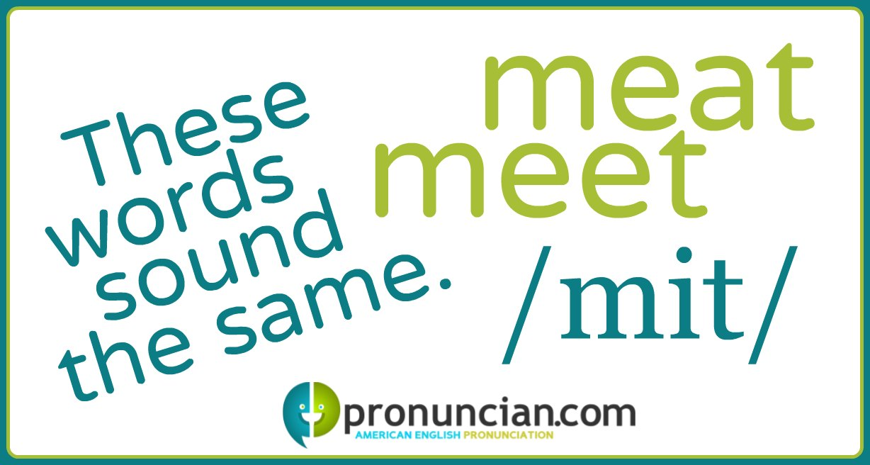 """""""Meet"""" and """"meat"""" sound the same"""