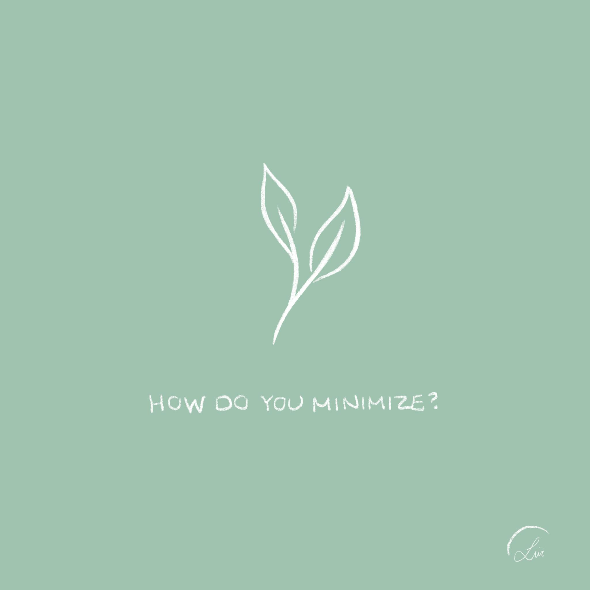 How do you minimize?
