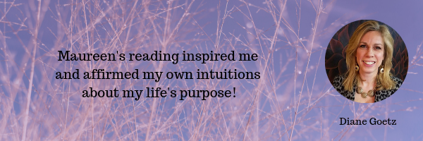 Maureen's reading inspired me & affirmed my own intuitions about my life's purpose!.png