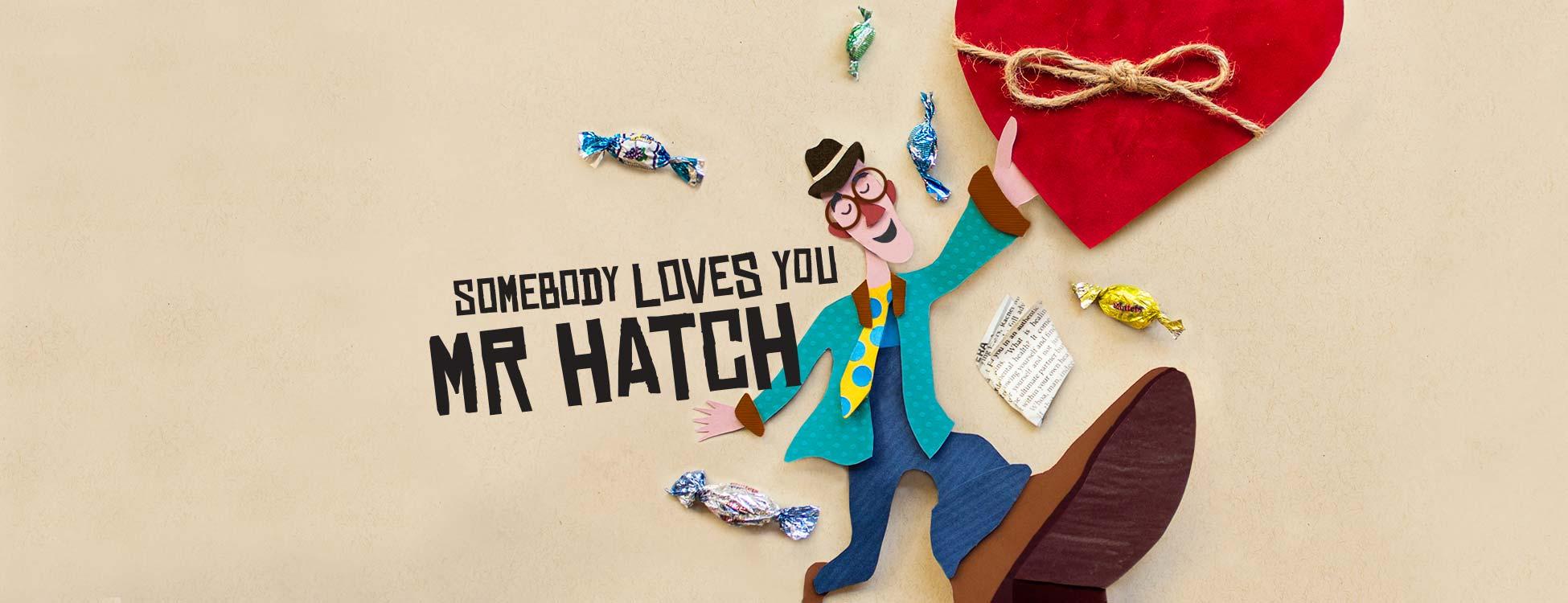 Somebody Loves You Mr. Hatch