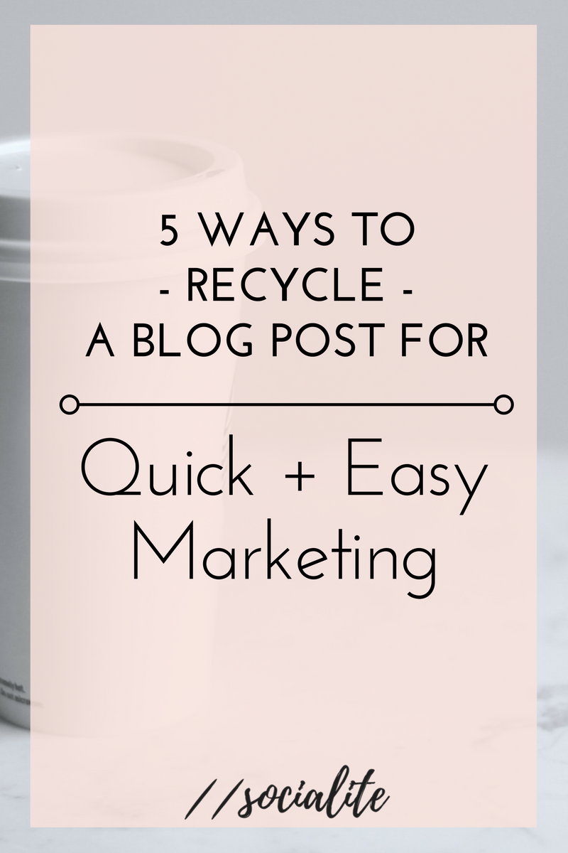 5+ Ways to Easily Reuse a Blog Post for Quick Marketing