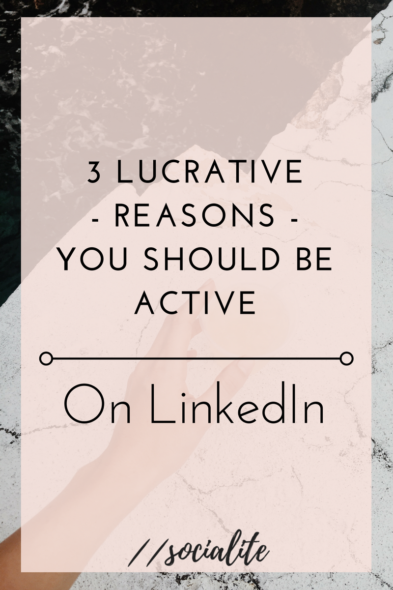 3 Lucrative Reasons You Should be Active on LinkedIn