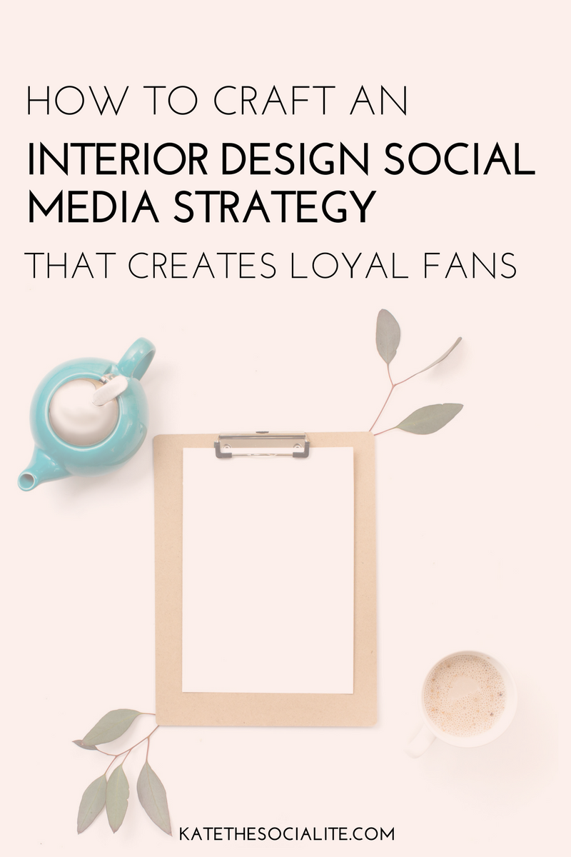 How To Craft An Interior Design Social Media Strategy That Works Kate The Socialite