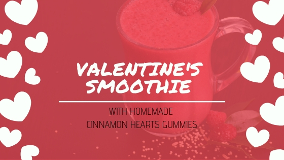 VALENTINE'S SMOOTHIE WITH HOMEMADE CINNAMON HEARTS GUMMIES.jpg