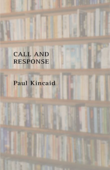 Call and Response  by Paul Kincaid  Beccon Publications 2014, £16  order here