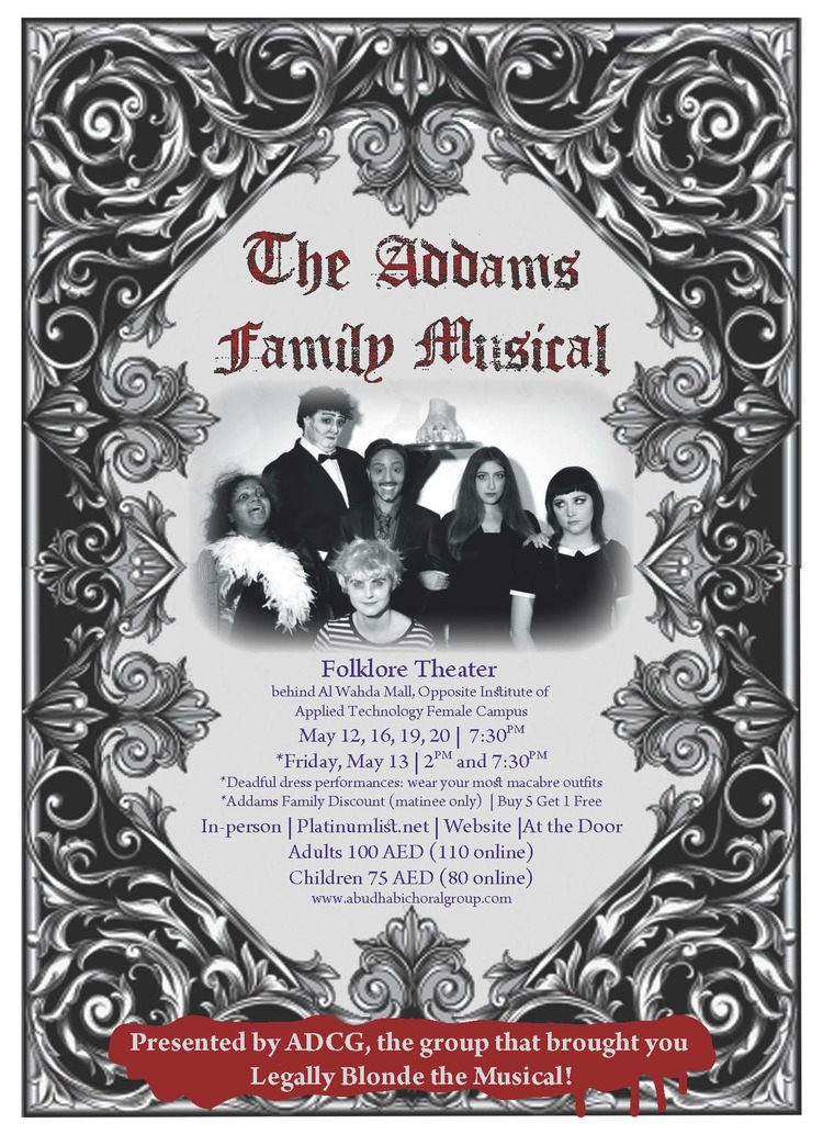 ADCG is excited to announce our 2016 Spring Production:   The Addams Family   MAY 12, 13, 16, 19 & 20 @ 7:30PM -MAY 13 @ 2:00PM ABU DHABI FOLKLORE THEATER.    THE ADDAMS FAMILY features an original story, and it's every father's nightmare. Wednesday Addams, the ultimate princess of darkness, has grown up and fallen in love with a sweet, smart young man from a respectable family - a man her parents have never met. And if that weren't upsetting enough, Wednesday confides in her father and begs him not to tell her mother. Now, Gomez Addams must do something he's never done before - keep a secret from his beloved wife, Morticia. Everything will change for the whole family on the fateful night they host a dinner for Wednesday's 'normal' boyfriend and his parents.     Book by Marshall Brickman and Rick Elice    Music and Lyrics by Andrew Lippa    Based on Characters Created by Charles Addams