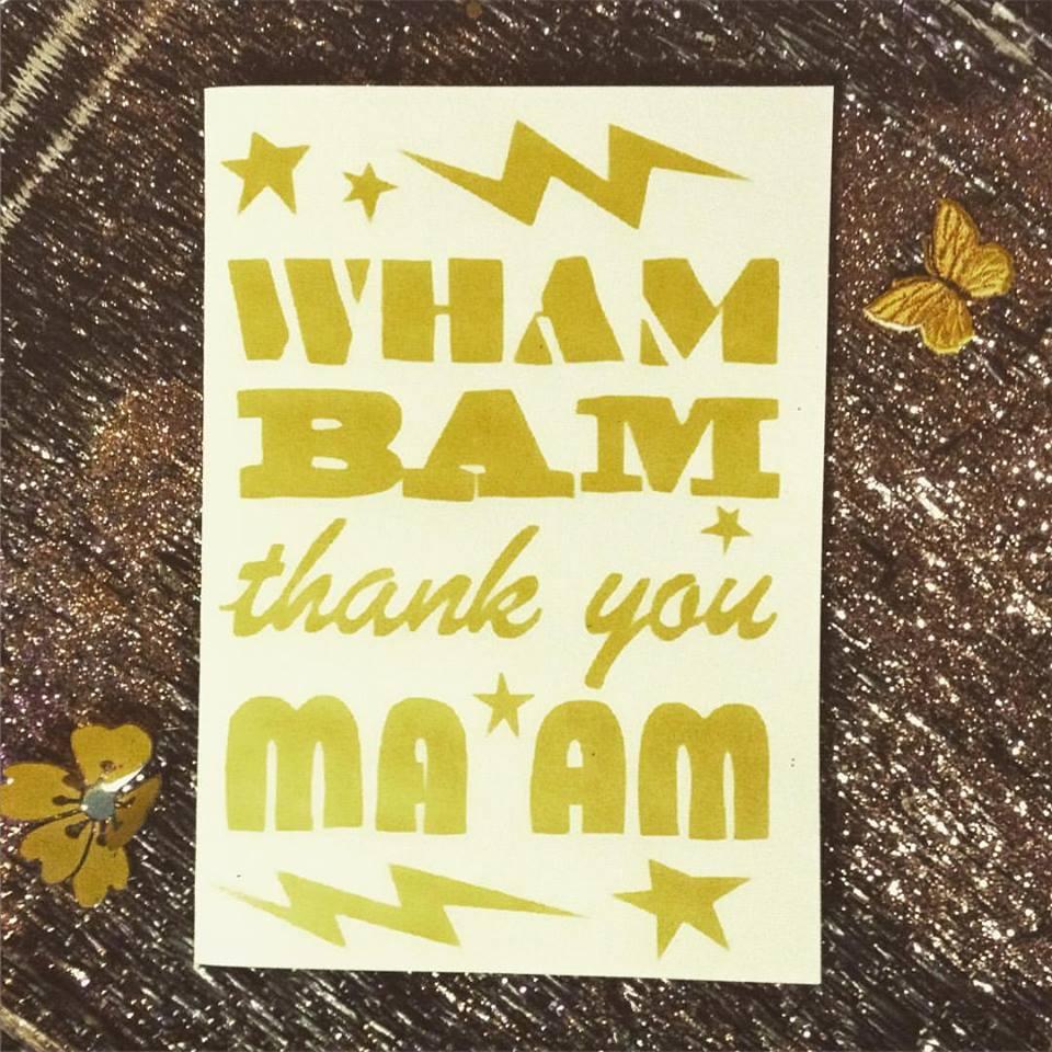 Wham Bam Thank You Ma'am