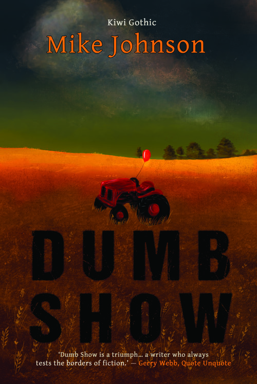 Dumb Show  :A Kiwi gothic story of a family set in a Canterbury farmhouse under siege from within.