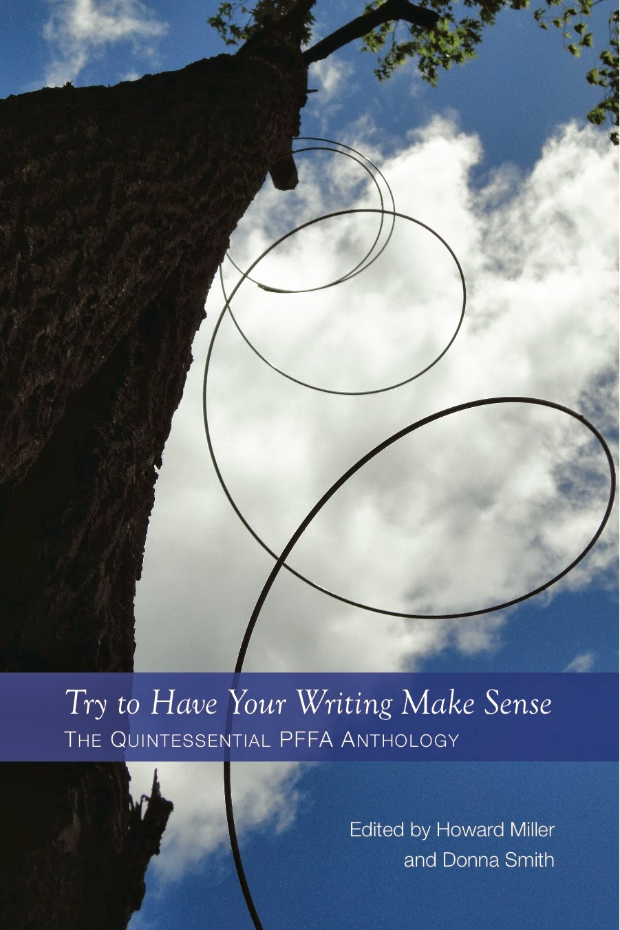 Try to Have Your Writing Make Sense: The Quintessential PFFA Anthology  — The first ever poetry anthology from the premier online workshop Poetry Free-for-all. Edited by workshop moderators Howard Miller and Donna Smith, this volume presents the writing of new and established poets. The contributors, who come from all over the world, are Emilio Aguilera, David Gwilym Anthony, Margit Berman, Nicolette Bethel, Rachael Briggs, Laurie Clemens, Malinda Crispin, Risa Denenberg, Vicky MacDonald Harris, M.E. Hope, Rene Kennedy, Jee Leong Koh, Mike Lane, Anne Lindsay, Gaye McKenney, Howard Miller, Donna Smith, Suzanne Tidei, Meredith Weiers, and Dave Wiseman.  6x9, perfect bound, 52 pages, $15.00.   Buy from Amazon.