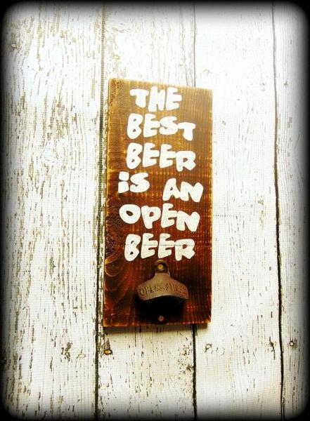The best beer is an open beer - $25
