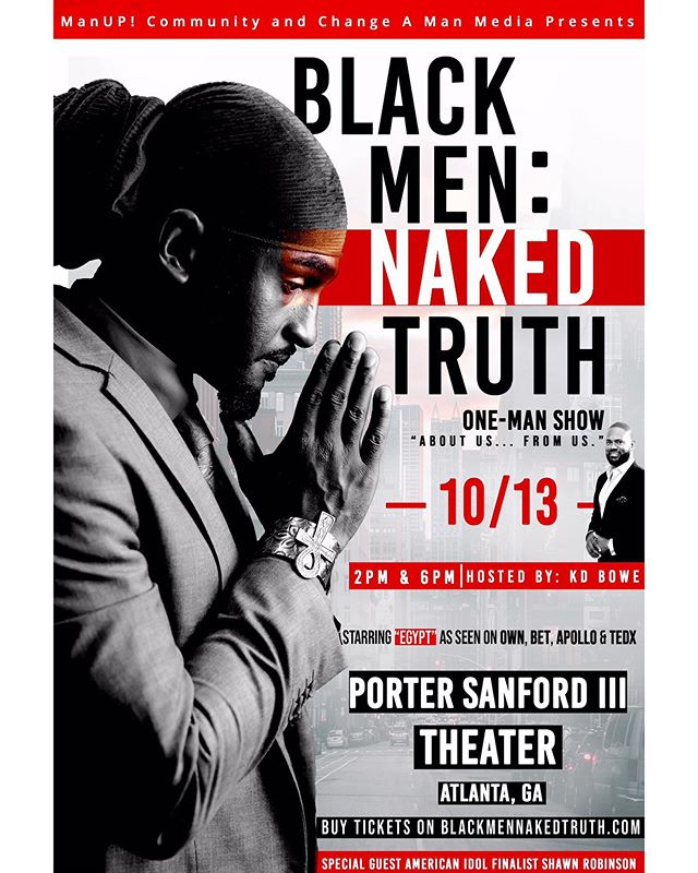 This is the show I've been promoting on air. Make it a date night & join me, Egypt and some of Atlanta's best for a unique journey into the minds of men! Tickets at www.BlackMenNakedTruth.com
