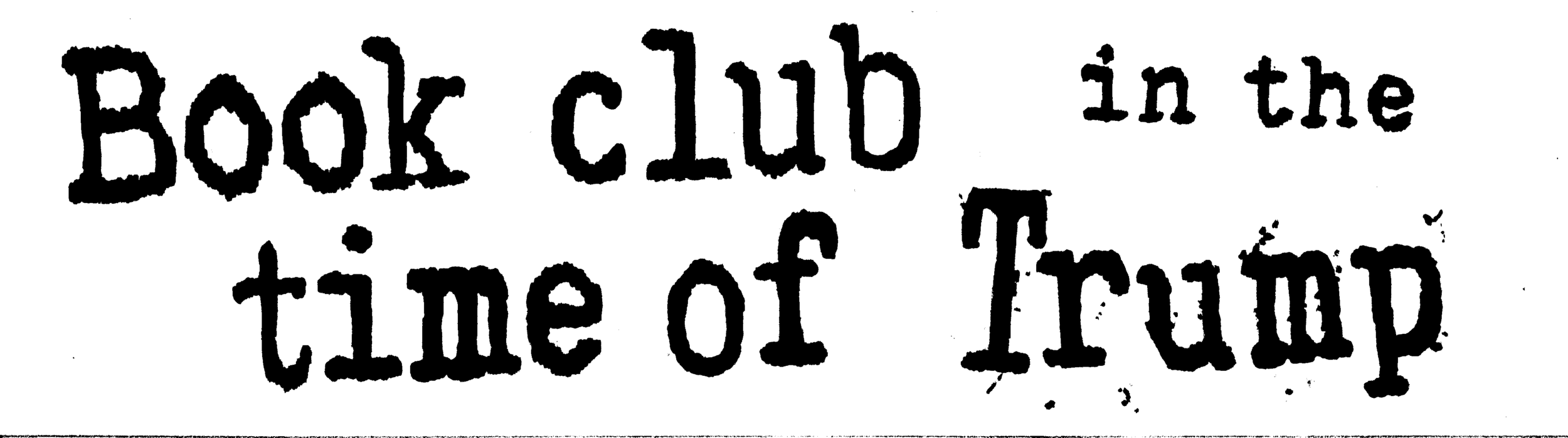 Tiffani Gomez  [Image description: a banner of black text on a white background that says 'Book Club in the Time of Trump]