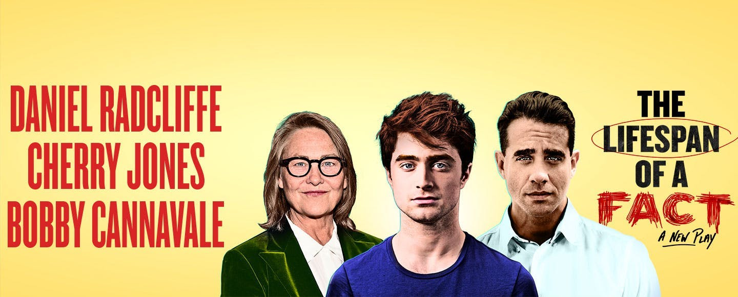 See Daniel Radcliffe, Cherry Jones, and Bobby Cannavale in this Broadway show based on a true story of the battle between fact and fiction. Theater with a compelling and relevant story and amazing stars — what more could you ask for?   Get tickets >>