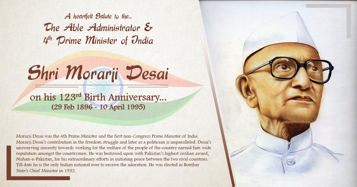 MORARJI DESAI  (29th Feb 1896 - 10th Apr 1995)