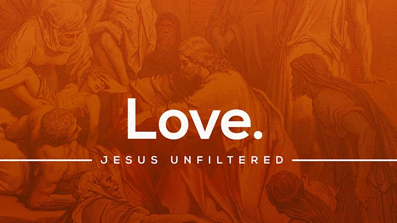 Jesus Unfiltered: Love