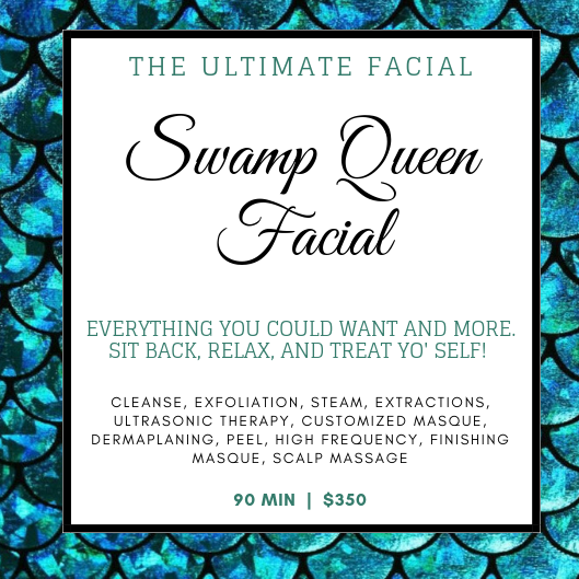 Swamp Queen Facial - 90 MIN | $350