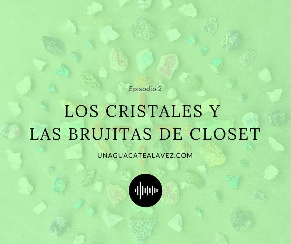 un aguacate a la vez podcast cristales